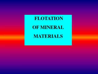 FLOTATION OF MINERAL MATERIALS
