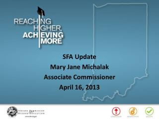 SFA Update Mary Jane Michalak Associate Commissioner April 16, 2013