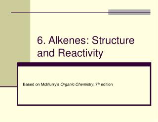 6. Alkenes: Structure and Reactivity