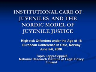 INSTITUTIONAL CARE OF JUVENILES  AND THE NORDIC MODEL OF JUVENILE JUSTICE