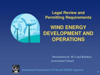 Legal Review and Permitting Requirements WIND ENERGY  DEVELOPMENT AND OPERATIONS