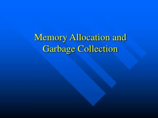 Memory Allocation and Garbage Collection