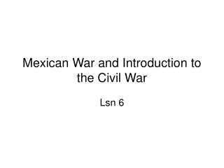 Mexican War and Introduction to the Civil War