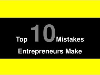 Top 10 Mistakes  Entrepreneurs Make