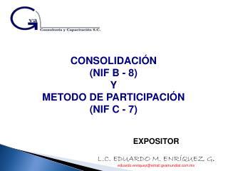 CONSOLIDACIÓN (NIF B - 8) Y METODO DE PARTICIPACIÓN (NIF C - 7)