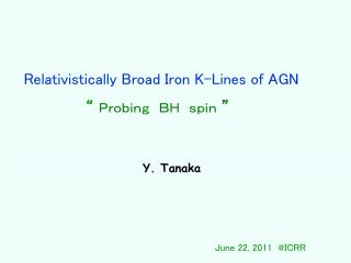 """Relativistically Broad Iron K-Lines of AGN """" Probing BH spin """""""