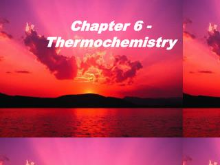 Chapter 6 - Thermochemistry