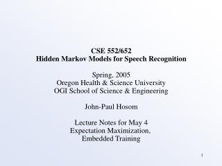 CSE 552/652 Hidden Markov Models for Speech Recognition Spring, 2005