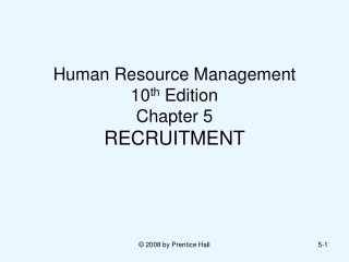 Human Resource Management  10 th  Edition Chapter 5 RECRUITMENT