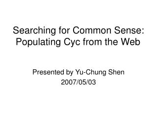 Searching for Common Sense: Populating Cyc from the Web