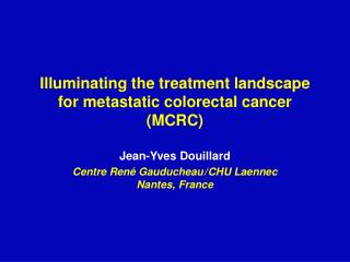 Illuminating the treatment landscape for metastatic colorectal cancer (MCRC)