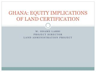 GHANA: EQUITY IMPLICATIONS OF LAND CERTIFICATION