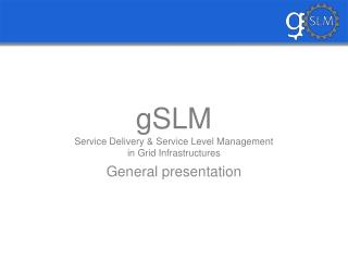 gSLM Service Delivery & Service Level Management in Grid Infrastructures