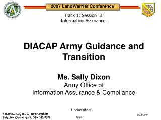 DIACAP Army Guidance and Transition Ms. Sally Dixon Army Office of