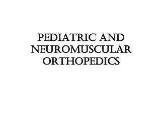 Pediatric and Neuromuscular Orthopedics