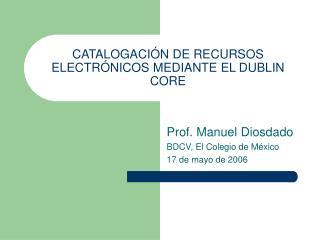 CATALOGACIÓN DE RECURSOS ELECTRÓNICOS MEDIANTE EL DUBLIN CORE
