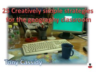25 Creatively simple strategies  for the geography classroom