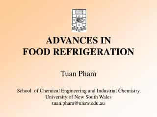 ADVANCES IN  FOOD REFRIGERATION Tuan Pham School   of Chemical Engineering and Industrial Chemistry University of New So