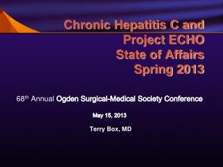Chronic Hepatitis C and Project ECHO State of Affairs  Spring 2013