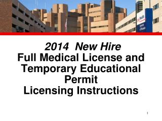 2014  New Hire  Full Medical License and Temporary Educational Permit  Licensing Instructions