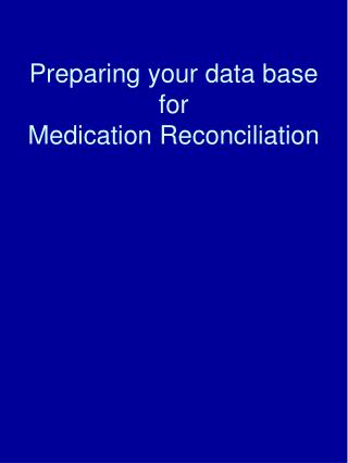 Preparing your data base  for  Medication Reconciliation