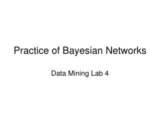 Practice of Bayesian Networks