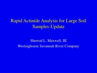 Rapid Actinide Analysis for Large Soil Samples-Update