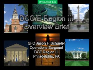DCO/E Region III Overview  Brief SFC Jason F. Schueler Operations Sergeant DCE  Region III