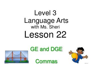 Level 3  Language Arts with  Ms. Sheri Lesson 22