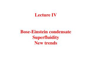 Lecture IV Bose-Einstein condensate Superfluidity New trends