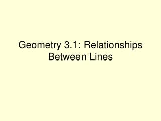 Geometry 3.1: Relationships Between Lines