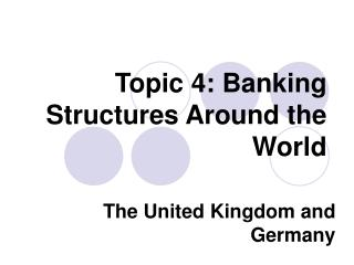 Topic 4: Banking Structures Around the World