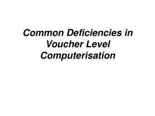 Common Deficiencies in Voucher Level Computerisation