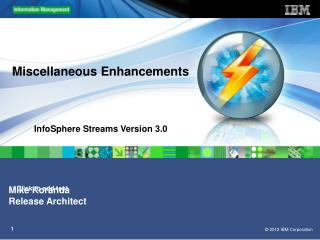 Miscellaneous Enhancements InfoSphere Streams Version 3.0