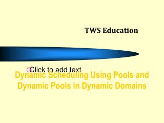 Dynamic Scheduling Using Pools and Dynamic Pools in Dynamic Domains