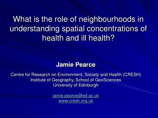Jamie Pearce Centre for Research on Environment, Society and Health (CRESH)