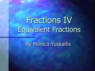 Fractions IV Equivalent Fractions