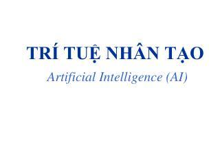 TRÍ TUỆ NHÂN TẠO Artificial Intelligence (AI)