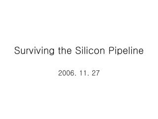 Surviving the Silicon Pipeline
