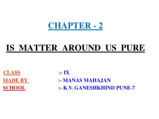 CHAPTER - 2 IS  MATTER  AROUND  US  PURE