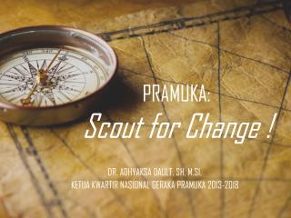 PRAMUKA:  Scout for Change !