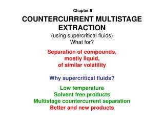 COUNTERCURRENT MULTISTAGE EXTRACTION (using supercritical fluids) What for?