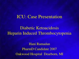 ICU: Case Presentation Diabetic Ketoacidosis Heparin Induced Thrombocytopenia
