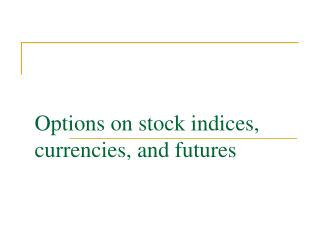 Options on stock indices, currencies, and futures