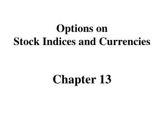Options on Stock Indices and Currencies Chapter 13