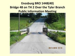 Enosburg BRO 1448(40) Bridge 48 on TH 2 Over the Tyler Branch Public Information Meeting