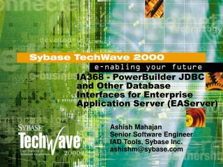 Ashish Mahajan Senior Software Engineer IAD Tools, Sybase Inc. ashishm@sybase