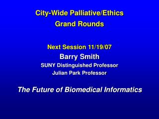 City-Wide Palliative/Ethics  Grand Rounds