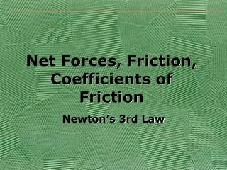 Net Forces, Friction, Coefficients of Friction