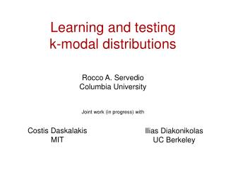 Learning and testing  k-modal distributions